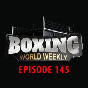 Boxing World Weekly - Episode 145 - June 23, 2017