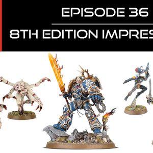 Ep 36 - 8th Edition Impressions