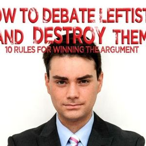 Show  2005 Ben Shapiro - How to Debate Leftists and Destroy Them: 11 Rules for Winning the Argument
