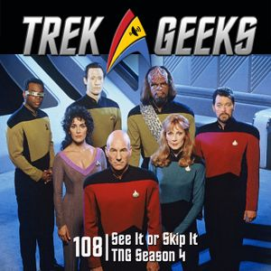 108 - See-It or Skip-It: TNG Season 4