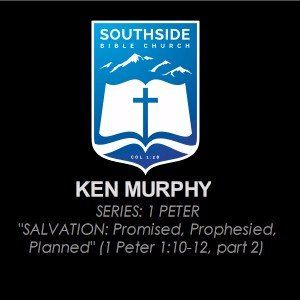 SALVATION: Promised, Prophesied, Planned (1 Peter 1:10-12, part 2)