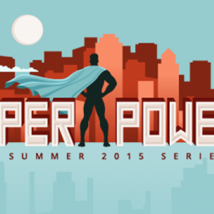 Super Powers: A Summer 2015 Series - Week 1 | Tapping the Power