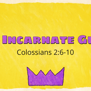 The Incarnate Guide Colossians 2:6-10