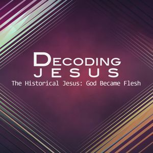 Decoding Jesus:  What is the Message of Jesus? (Part 2)