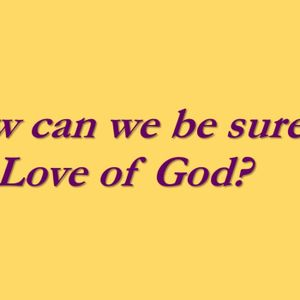 1 John 4 - How Can We be Sure of the Love of God