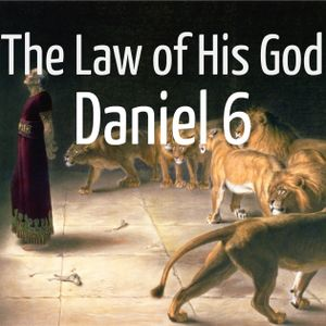 Daniel 6 – The Law of His God
