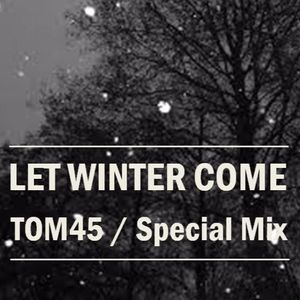 TOM45 Let Winter Come 2015 Special Mix