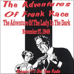 The Adventures Of Frank Race - The Lady In The Dark (11-27-49)