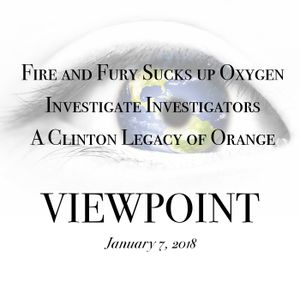 ? Fire and Fury Consumes Media, Investigate the Investigators & Clinton Orange on VIEWPOINT