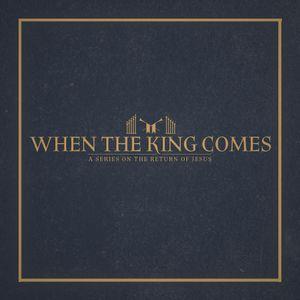 When The King Comes - John - Rev. 19 - 22 | 6/25/2017