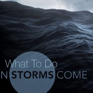 What To Do When Storms Come, Part 2
