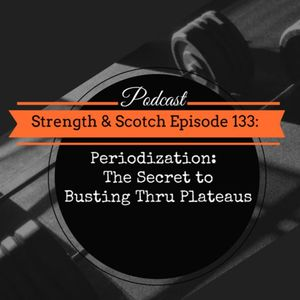 SS 133 - Periodization:  The Secret to Busting Thru Plateaus