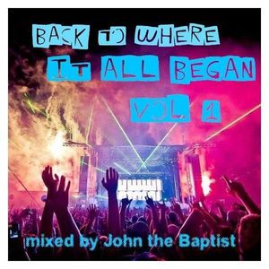 Back To Where It All Began Vol 1  Mixed By John The Baptist