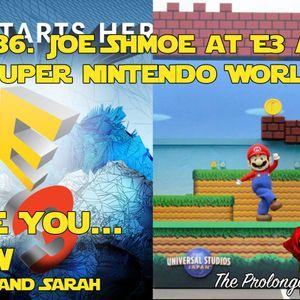 Ep. 36 Joe Shmoe at E3 and Super Nintendo World