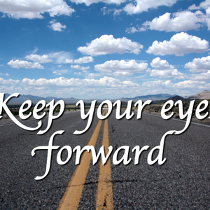 Keep your eyes forward - Part One