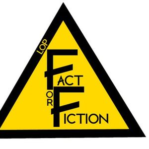 LOP Radio All-Stars Present... Fact or Fiction April 2017