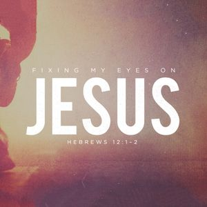 Fixing My Eyes On Jesus [January 14 2018]