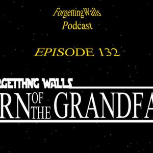 Episode 132 - Return of the Grandfather