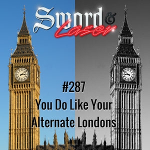#287 - You Do Like Your Alternate Londons