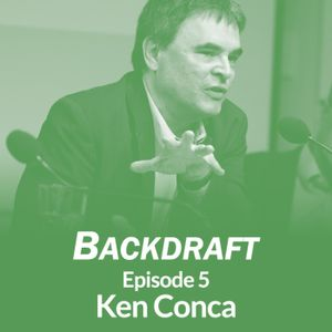 Backdraft #5: Ken Conca on the Good, Bad, and Ugly of Water Conflict and Cooperation