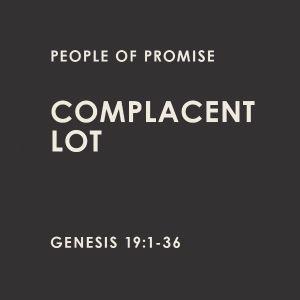 Complacent Lot - Genesis 19:1-36
