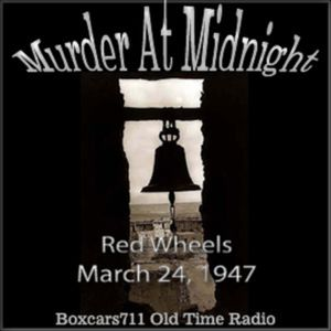 Murder At Midnight (FIXED)- Red Wheels (03-24-47)--REPAIRED