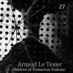 Children Of Tomorrow's Podcast 27 - Arnaud Le Texier