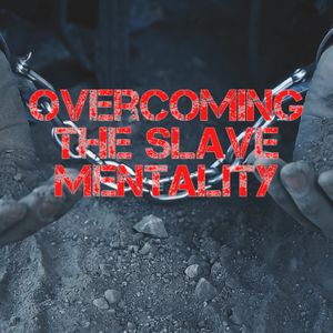 Overcoming Slave Mentality - Part 10