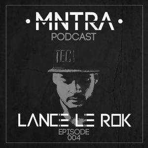 MNTRA Podcast Ep. 004 w/ LANCE LE ROK