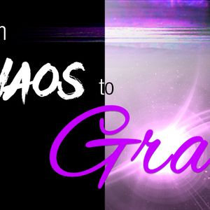 from Chaos to Grace 061817