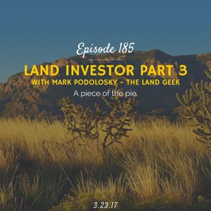 Land Investor Part 3 (with Mark Podolsky, The Land Geek)