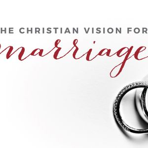 The Christian Vision for Marriage | May 14, 2017