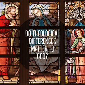 Do Theological Differences Matter To God? #ec2dot17