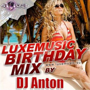 DJ ANTON - LUXEmusic Birthday Mix 2013