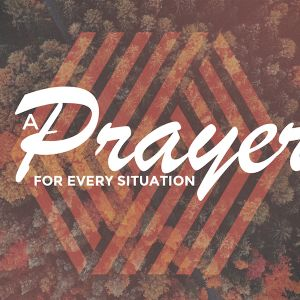 A Prayer for Every Situation: Prayers of Thanksgiving