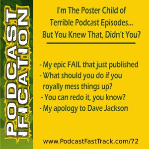 I'm The Poster Child of Terrible Podcast Episodes… But You Knew That, Didn't You? [Ep 72]