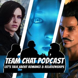 Let's Talk About Romance & Relationships - Team Chat Podcast Ep. 55
