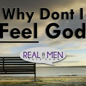 Real Men Talk Show - Feeling Distant From God