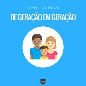 De geração em geração | John Glueck