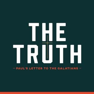 "The Truth: The Book of Galatians // ""Religion, or The Gospel"""