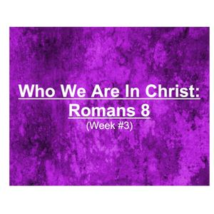 Who You Are In Christ - Week #3