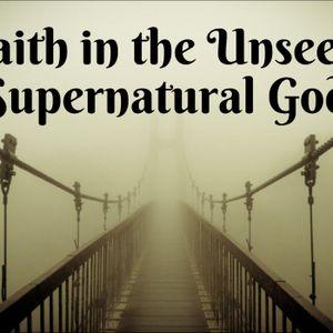 Faith in the Unseen Supernatural God
