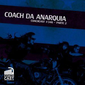 Coachcast #346 – Coach da Anarquia Volume 2
