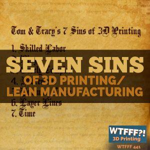 WTFFF 441: Seven Sins of 3D Printing