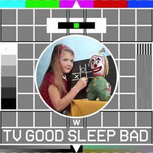 TV Good Sleep Bad #18