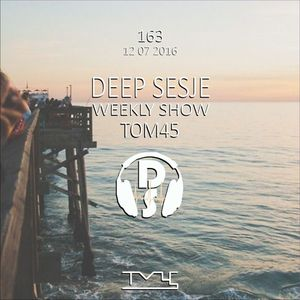 Deep Sesje Weekly Show 163 mixed by TOM45