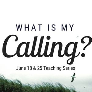 What is my Calling? Part 2 – Pastor Greg Lake - 25 June 2017