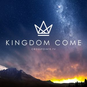 Kingdom Come: Our King and His Kingdom