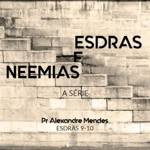 """Série Esdras e Neemias - Esdras 9-10 - Pr. Alexandre """"Sacha"""" Mendes - 22/10/2017"""