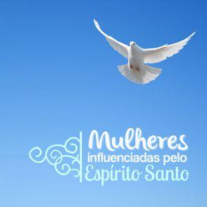 MULHERES INFLUENCIADAS PELO ESPÍRITO SANTO | AULA 05
